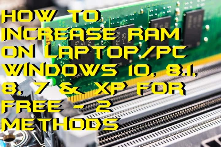 How to Increase RAM on Laptop-PC Windows 10, 8.1, 8, 7 & XP for FREE - 2 Methods
