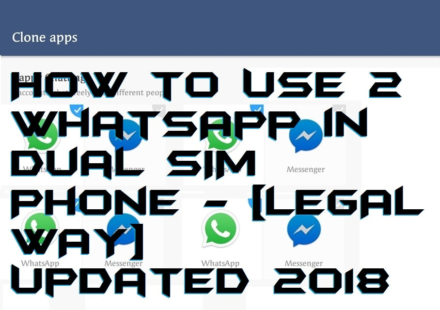How to Use 2 WhatsApp in Dual SIM Phone – [LEGAL WAY] Updated 2018