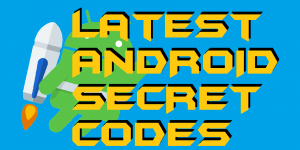 Latest ANDROID SECRET CODES 2019
