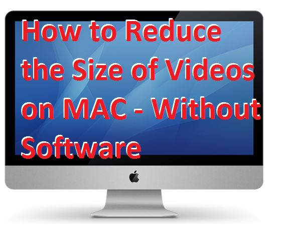How to Reduce the Size of Videos on MAC – Without Software