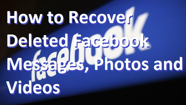 Recover Deleted Facebook Messages, Photos and Videos