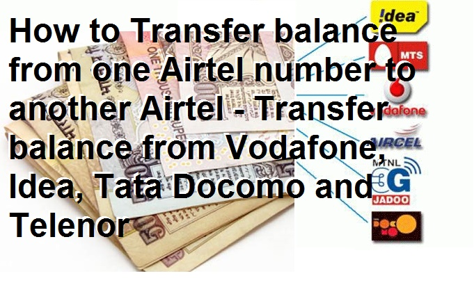 How to Transfer balance from one Airtel number to another Airtel - Transfer balance from Vodafone, Idea, Tata Docomo and Telenor