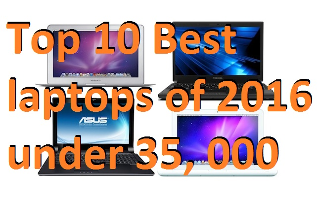 Top 10 Best laptops of 2016 under 35, 000