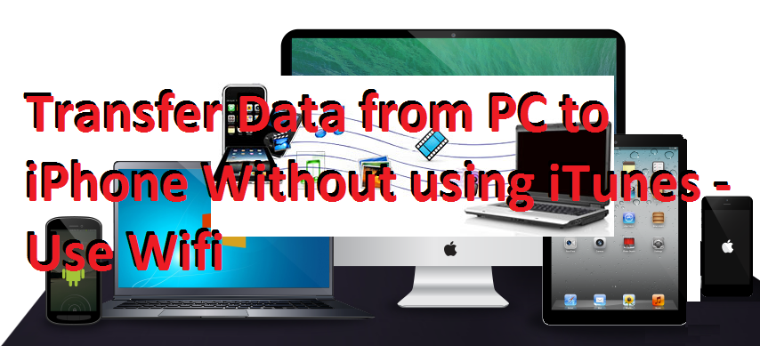 Transfer Data From Pc To Iphone Without Using Itunes Use