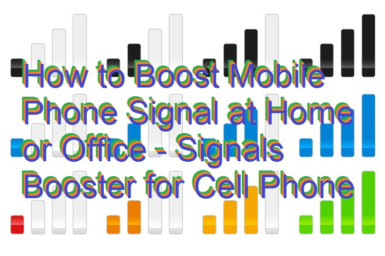 How to Boost Mobile Phone Signal at Home or Office – Signals Booster for Cell Phone