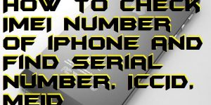 How to Check IMEI number of iPhone and Find Serial Number, ICCID, MEID of your iOS Device