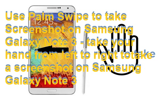 Use Palm Swipe to take Screenshot on Samsung Galaxy Note 3 - take your hand from left to right to take a screenshot on Samsung Galaxy Note 3