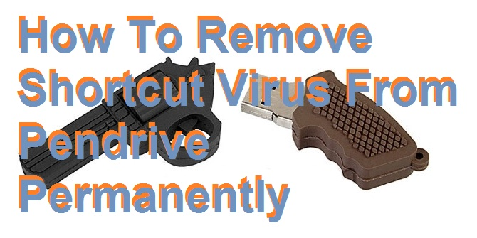 How To Remove Shortcut Virus From Pendrive Permanently – Easy Method