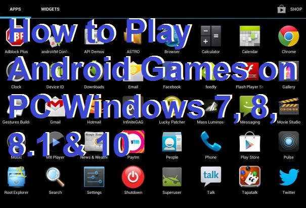 How to Play Android Games on PC Windows 7, 8, 8.1 & 10