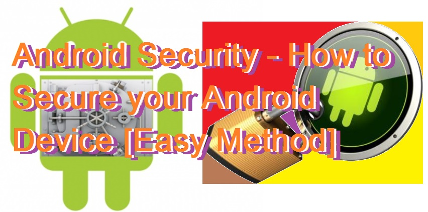 Android Security - How to Secure your Android Device [Easy Method]