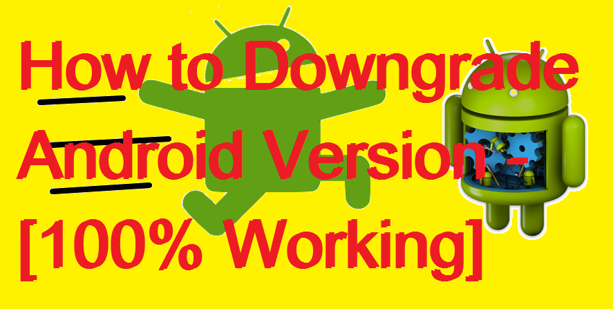 How to Downgrade Android Version - [100% Working]