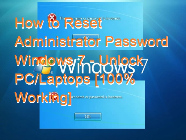 How to Reset Administrator Password Windows 7 – Unlock PC/Laptops [100% Working]
