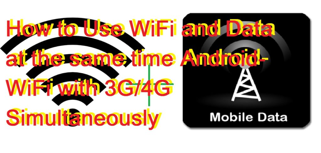 How to Use WiFi and Data at the same time Android- WiFi with 3G/4G Simultaneously