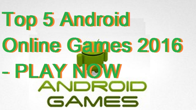Top 5 Android Online Games 2016 – PLAY NOW