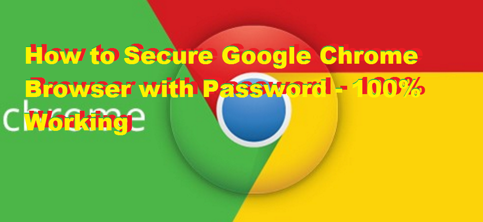 How to Secure Google Chrome Browser with Password – 100% Working