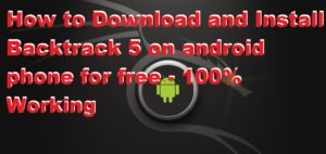 How to Get and Install Backtrack 5 on android phone for free – 100% Working
