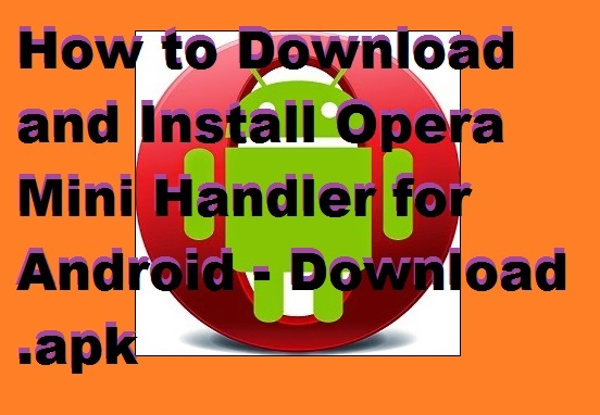 How to Get and Install Opera Mini Handler for Android