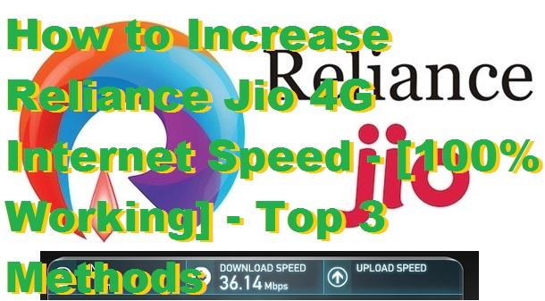 How to Increase Reliance Jio 4G Internet Speed - [100% Working] - Top 3 Methods