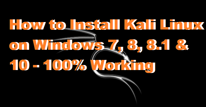 How to Install Kali Linux on Windows 7, 8, 8.1 & 10 - 100% Working