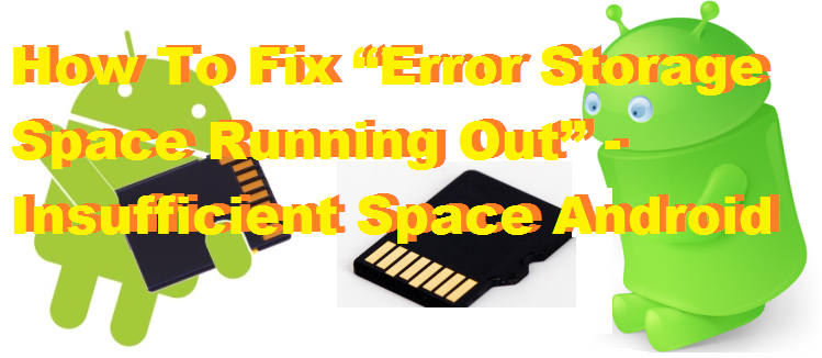 "How To Fix ""Error Storage Space Running Out"" – Insufficient Space Android"