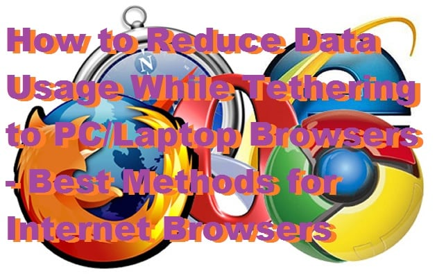 How to Reduce Data Usage While Tethering to PC/Laptop Browsers - Best Methods for Internet Browsers