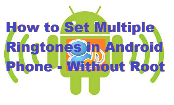 How to Set Multiple Ringtones in Android Phone - Without Root