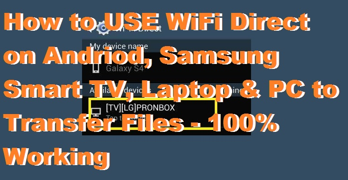 How to USE WiFi Direct on Andriod, Samsung Smart TV, Laptop & PC to