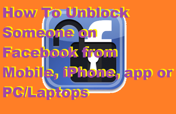 How To Unblock Someone on Facebook from Mobile, iPhone, app or PC-Laptops