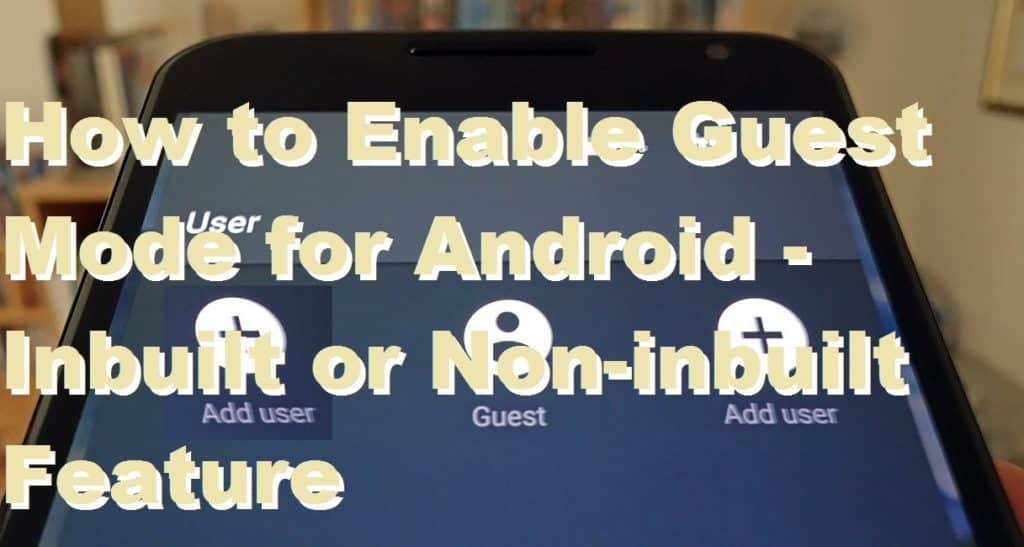 How to Enable Guest Mode for Android - Inbuilt or Non-inbuilt Feature