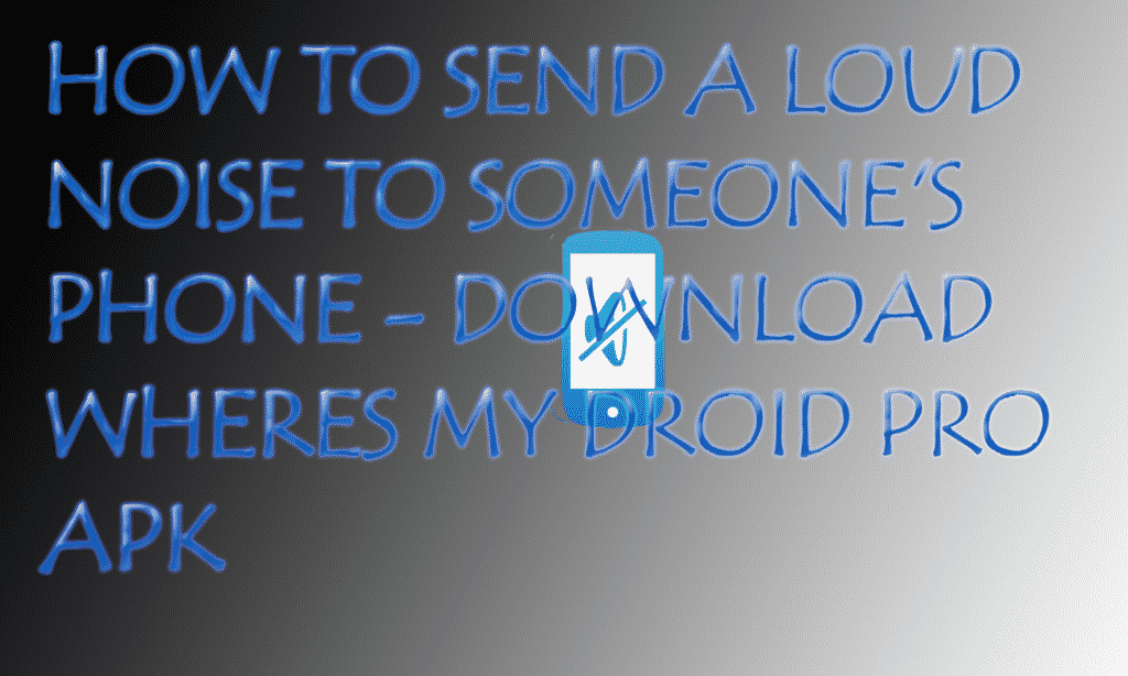 How to Send a Loud Noise to Someone's Phone - Download Wheres My Droid Pro apk