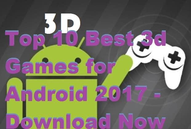 Top 10 Best 3d Games for Android 2017 – Download Now for FREE