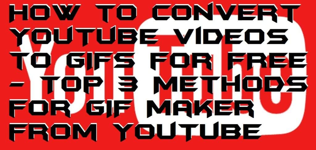 How to Convert YouTube Videos to GIFs for FREE - Top 3 Methods for GIF Maker from YouTube
