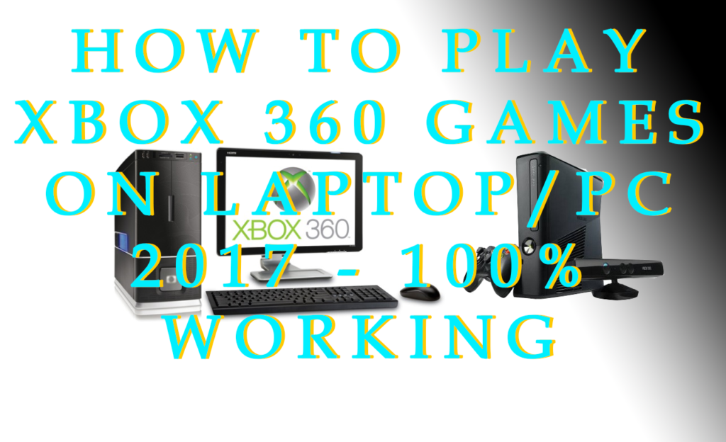How to Play Xbox 360 Games on Laptop-pC 2017 - 100% Working