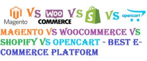 Magento vs WooCommerce vs Shopify vs OpenCart – Best E-Commerce Platform