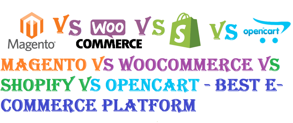 Magento vs WooCommerce vs Shopify vs OpenCart - Best E-Commerce Platform