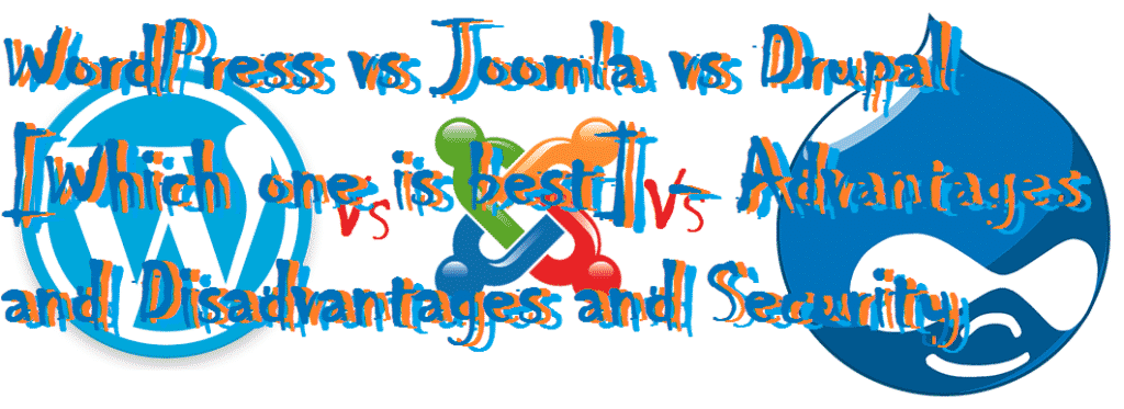 WordPress vs Joomla vs Drupal [Which one is best] - Advantages and Disadvantages and Security
