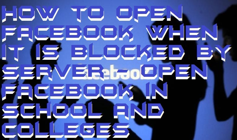 How to Open Facebook When it is Blocked by Server - Open Facebook in School and Colleges