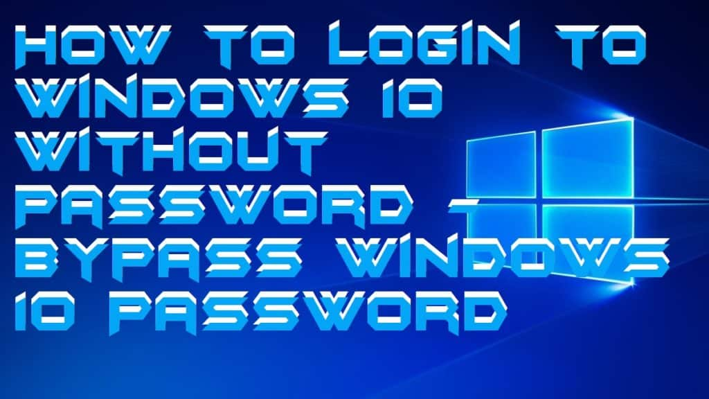How to login to Windows 10 Without Password - Bypass Windows 10 Password