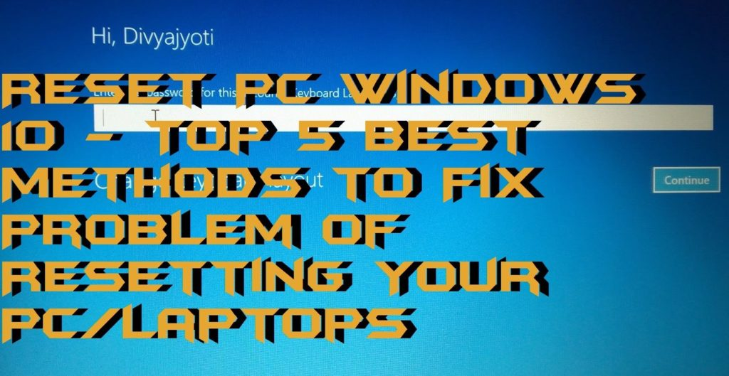 How to Reset PC Windows 10 - Top 5 Best Methods to Fix Problem of Resetting Your PC-Laptops