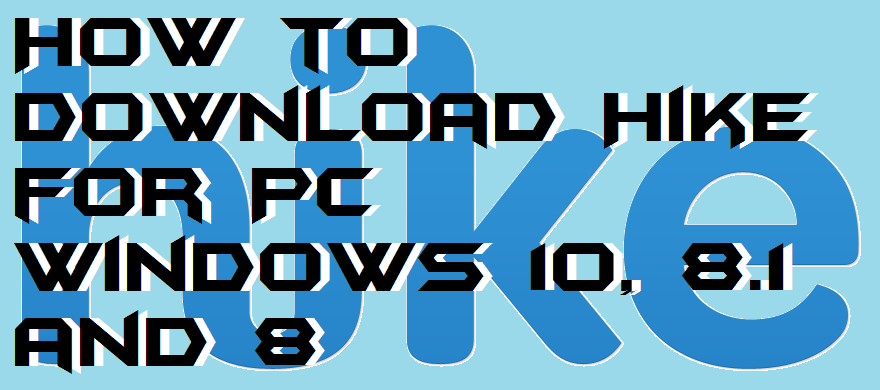 How to Download Hike for PC Windows 10, 8.1 and 8 – 100% Working