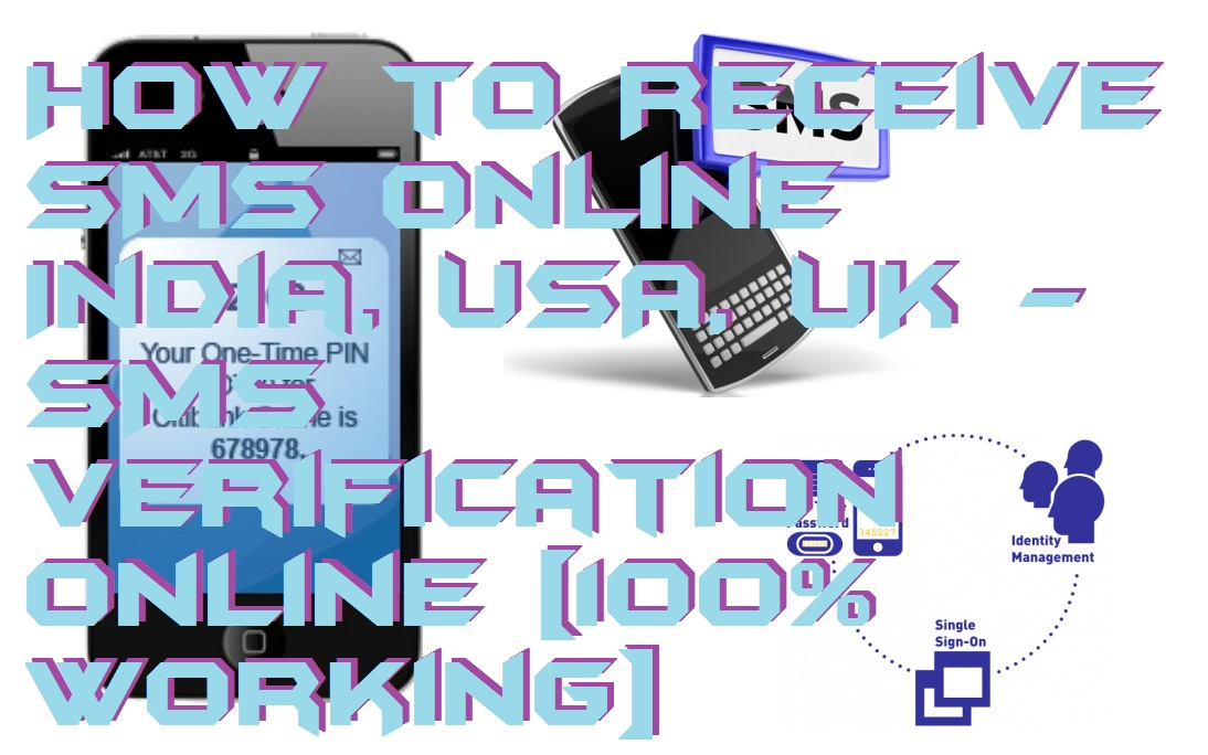 How to Receive SMS Online India, USA, UK – SMS Verification Online [100% Working]