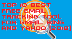 Top 10 Best Free Email Tracking Tool for Gmail, Bing and Yahoo 2018