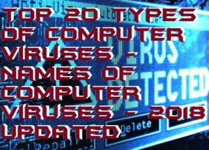 Top 20 Types of Computer Viruses – Names of Computer Viruses – 2018 Updated -Beware-