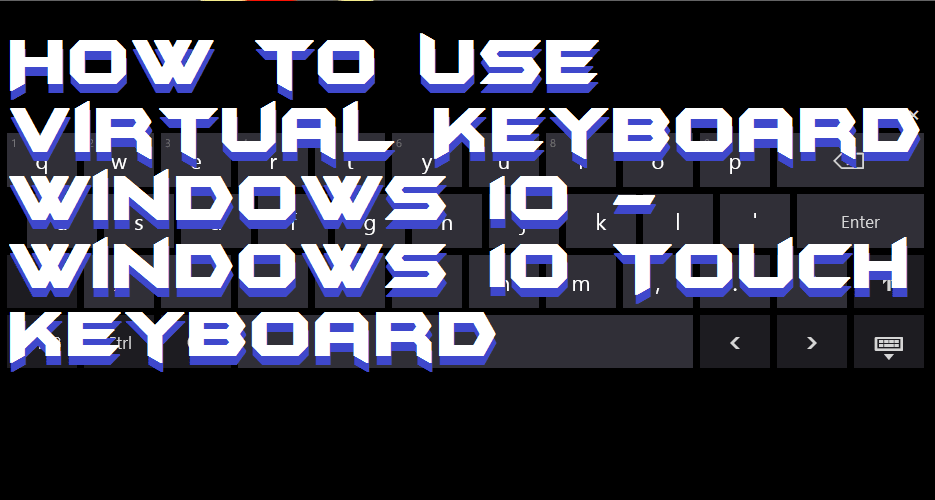 How to Use Virtual Keyboard Windows 10 - Windows 10 Touch Keyboard