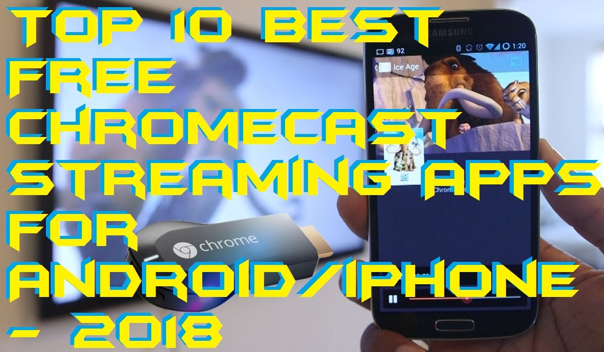 TOP 10 Best Free Chromecast Streaming Apps for Android/iPhone – 2018