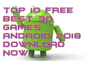 TOP 10 Best 3D Games Android 2018 Get Now for Free