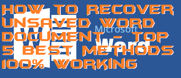 How to Recover Unsaved Word Document - Top 5 Best Methods 100% Working