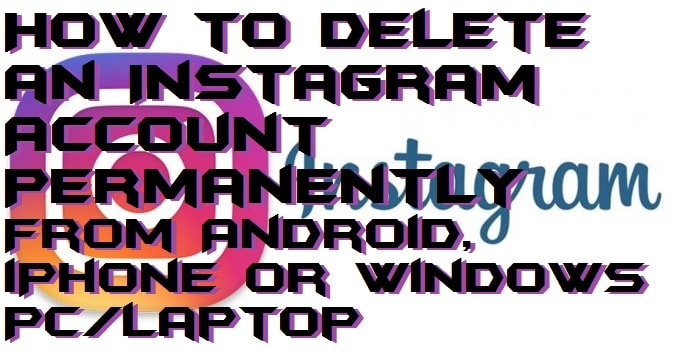 How to Delete an Instagram Account Permanently From Android, iPhone or Windows PC-Laptop