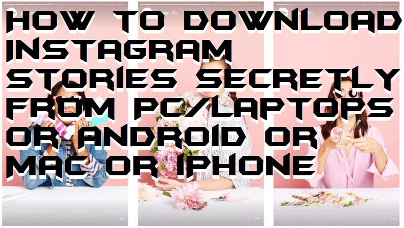 How to Download Instagram Stories Secretly from PC-Laptops or Android or Mac or iPhone