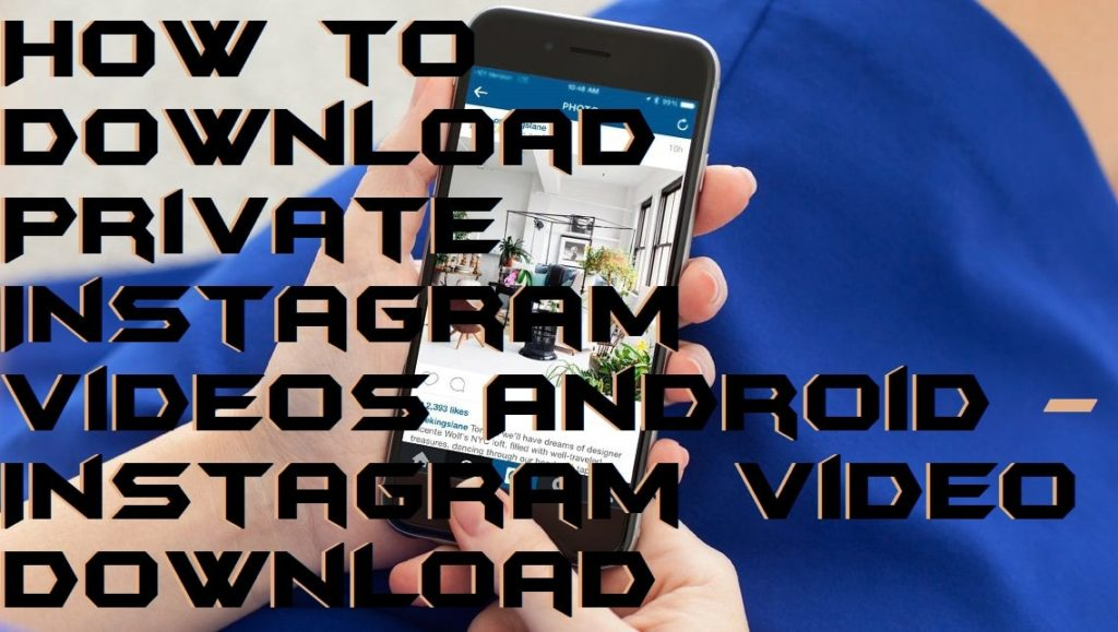 How to Download Private Instagram Videos Android - Instagram Video Download